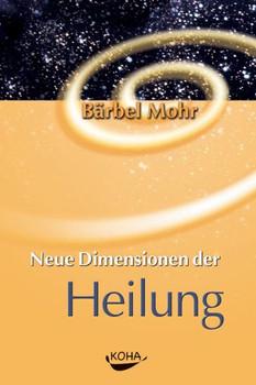 Neue Dimensionen der Heilung - Bärbel Mohr