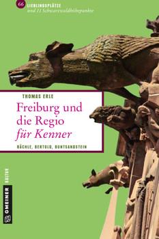 Freiburg und die Regio für Kenner: Bächle, Bertold, Buntsandstein - Erle, Thomas