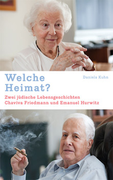 Welche Heimat?: Zwei jüdische Lebensgeschichten. Chaviva Friedmann und Emanuel Hurwitz - Kuhn, Daniela