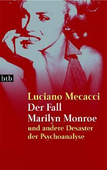 Der Fall Marilyn Monroe. Und andere Desaster der Psychoanalyse - Luciano Mecacci