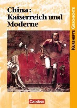 """Kurshefte Geschichte. China: Kaiserreich und Moderne. Schülerband: Eine """"ferne"""" Gesellschaft zwischen Tradition und Revolution - Klaus Mäding"""