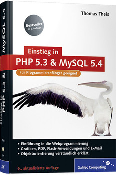Einstieg in PHP 5.3 und MySQL 5.4: Für Programmieranfänger geeignet (Galileo Computing) - Thomas Theis