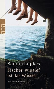 Fischer, wie tief ist das Wasser: Ein Küsten-Krimi (rororo) - Sandra Lüpkes