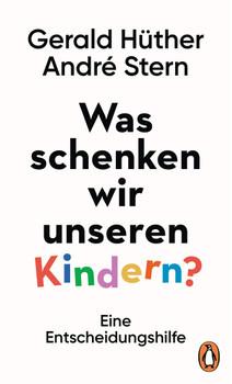 Was schenken wir unseren Kindern?. Eine Entscheidungshilfe - Gerald Hüther  [Gebundene Ausgabe]
