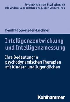 Intelligenzentwicklung und Intelligenzmessung. Ihre Bedeutung in psychodynamischen Therapien mit Kindern und Jugendlichen - Reinhild Sporleder-Kirchner  [Taschenbuch]