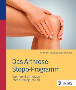Das Arthrose-Stopp-Programm: Weniger Schmerzen - mehr Beweglichkeit - Jürgen Fischer [Taschenbuch]