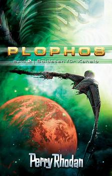 Perry Rhodan - Plophos-Zyklus Band 2: Soldaten für Kahalo
