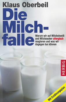 Die Milchfalle: Warum wir auf Milcheiweiß und Milchzucker allergisch reagieren und was wir dagegen tun können. Mit Ernährungsplan - Klaus Oberbeil
