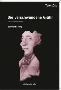 Die verschwundene Gräfin: Ein Eichendorff-Krimi TatortOst - Spring, Bernhard