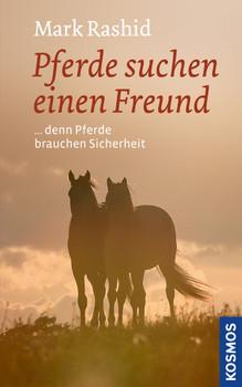 Pferde suchen einen Freund: denn Pferde brauchen Sicherheit - Rashid, Mark