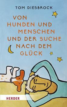 Von Hunden und Menschen und der Suche nach dem Glück - Tom Diesbrock  [Taschenbuch]