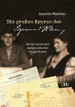 Die großen Spuren des Sigmund Klein. Auf der Suche nach meinem jüdischen Ururgroßvater - Joachim Mathieu  [Taschenbuch]