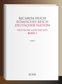 Römisches Reich Deutscher Nation. Deutsche Geschichte Band 1 - Ricarda Huch  [Gebundene Ausgabe]