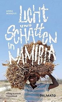 Licht und Schatten in Namibia: Alltag in einem Traumland - Anna Mandus [Gebundene Ausgabe]