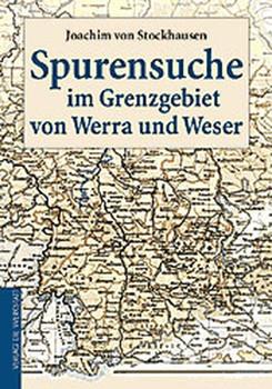 Spurensuche im Grenzgebiet von Werra und Weser - Joachim von Stockhausen  [Gebundene Ausgabe]