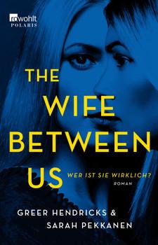 The Wife Between Us: Wer ist sie wirklich? - Greer Hendricks & Sarah Pekkanen [Taschenbuch]