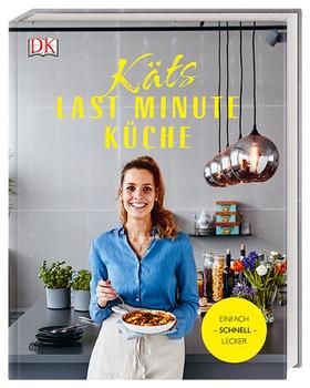 Käts Last Minute Küche. Einfach schnell lecker - Katerina Dimitriadis  [Gebundene Ausgabe]