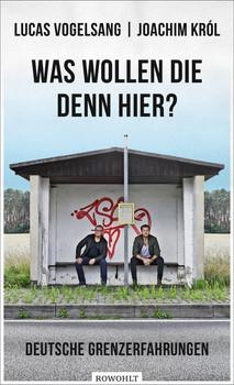 Was wollen die denn hier?. Deutsche Grenzerfahrungen - Lucas Vogelsang  [Gebundene Ausgabe]