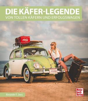 Die Käfer-Legende. Von tollen Käfern und Erfolgswagen - Alexander F. Storz  [Gebundene Ausgabe]