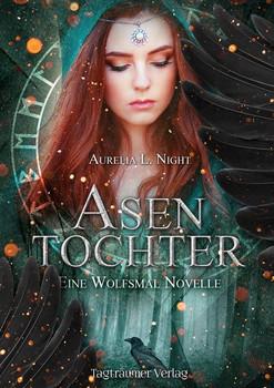 Asentochter. Eine Wolfsmal Novelle - Aurelia L. Night  [Taschenbuch]