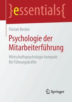 Psychologie der Mitarbeiterführung (essentials) - Becker, Florian