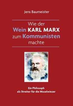Wie der Wein Karl Marx zum Kommunisten machte. Ein Philosoph als Streiter für die Moselwinzer - Baumeister Jens [Taschenbuch]