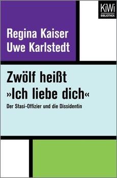 Zwölf heißt »Ich liebe dich«. Der Stasi-Offizier und die Dissidentin - Uwe Karlstedt [Taschenbuch]