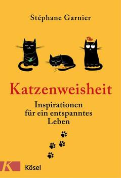 Katzenweisheit. Inspirationen für ein entspanntes Leben - Stéphane Garnier  [Gebundene Ausgabe]