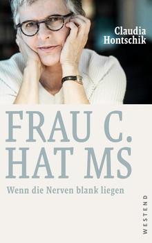 Frau C. hat MS. Wenn die Nerven blank liegen - Claudia Hontschik  [Gebundene Ausgabe]