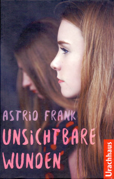 Unsichtbare Wunden - Astrid Frank [Gebundene Ausgabe]