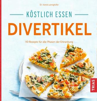 Köstlich essen Divertikel. 110 Rezepte für alle Phasen der Erkrankung - Astrid Laimighofer  [Taschenbuch]