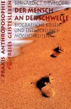 Der Mensch an der Schwelle: Biographische Krisen und Entwicklungsmöglichkeiten - Bernard C. J. Lievegoed