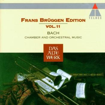 Brüggen Edition 11 - Frans Brüggen Edition Vol. 11 (Bach: Kammermusik und Orchesterwerke)