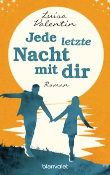 Jede letzte Nacht mit dir: Roman - Valentin, Luisa