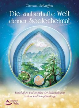 Die zauberhafte Welt deiner Seelenheimat. Botschaften und Impulse der Seelensphären, Avatare und Seraphim-Engel - Chamuel Schauffert  [Taschenbuch]
