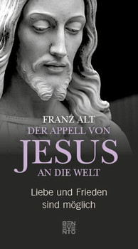 Der Appell von Jesus an die Welt. Liebe und Frieden sind möglich - Franz Alt  [Gebundene Ausgabe]