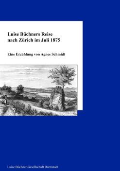 Luise Büchners Reise nach Zürich im Juli 1875: Eine Erzählung - Schmidt, Agnes