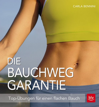 Die Bauchweg Garantie: Top-Übungen für einen flachen Bauch - Carla Bennini [Broschiert]