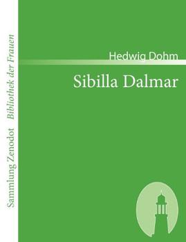Sibilla Dalmar: Roman aus dem Ende unseres Jahrhunderts (Sammlung Zenodot\Bibliothek Der Frauen) - Dohm, Hedwig