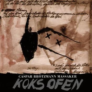 Caspar Brötzmann Massaker - Koksofen