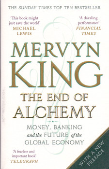 The End of Alchemy: Money, Banking and the Future of the Global Economy - Mervyn King [Paperback]