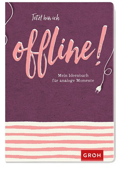 Jetzt bin ich offline!: Mein Ideenbuch für analoge Momente [Taschenbuch]