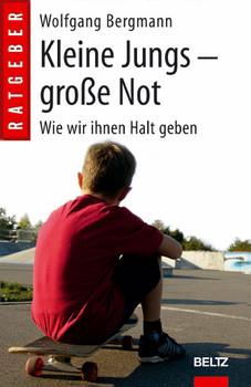 Kleine Jungs - große Not: Wie wir ihnen Halt geben - Wolfgang Bergmann