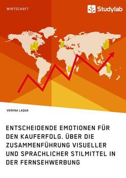 Entscheidende Emotionen für den Kauferfolg. Über die Zusammenführung visueller und sprachlicher Stilmittel in der Fernsehwerbung - Verena Laqua  [Taschenbuch]