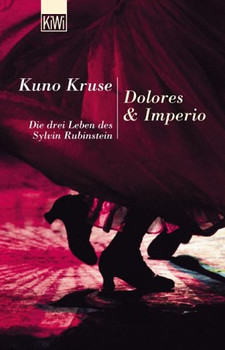 Dolores & Imperio. Die drei Leben des Sylvin Rubinstein. - Kuno Kruse