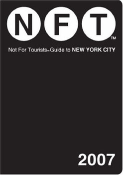 Not For Tourists (NFT) Guide to New York City 2008 (Not for Tourists Guide to New York City)