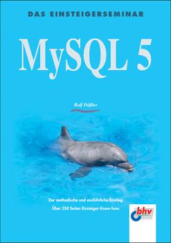 MySQL 5. Einsteigerseminar: Der methodische und ausführliche Einstieg. Über 350 Seiten Einsteiger-Know-How - Rolf Däßler