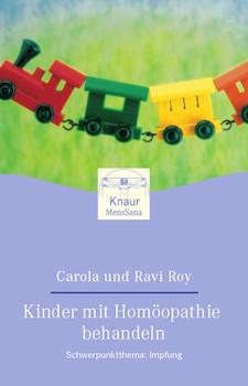 Kinder mit Homöopathie behandeln. Schwerpunktthema: Impfung. - Carola M. Roy
