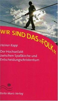 """Wir sind das """"Folk"""": Der Hochseilakt zwischen Spasskirche und Entscheidungschristentum - Kapp, Heiner"""