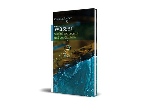 Wasser. Symbol des Lebens und des Glaubens - Claudia Sticher  [Gebundene Ausgabe]